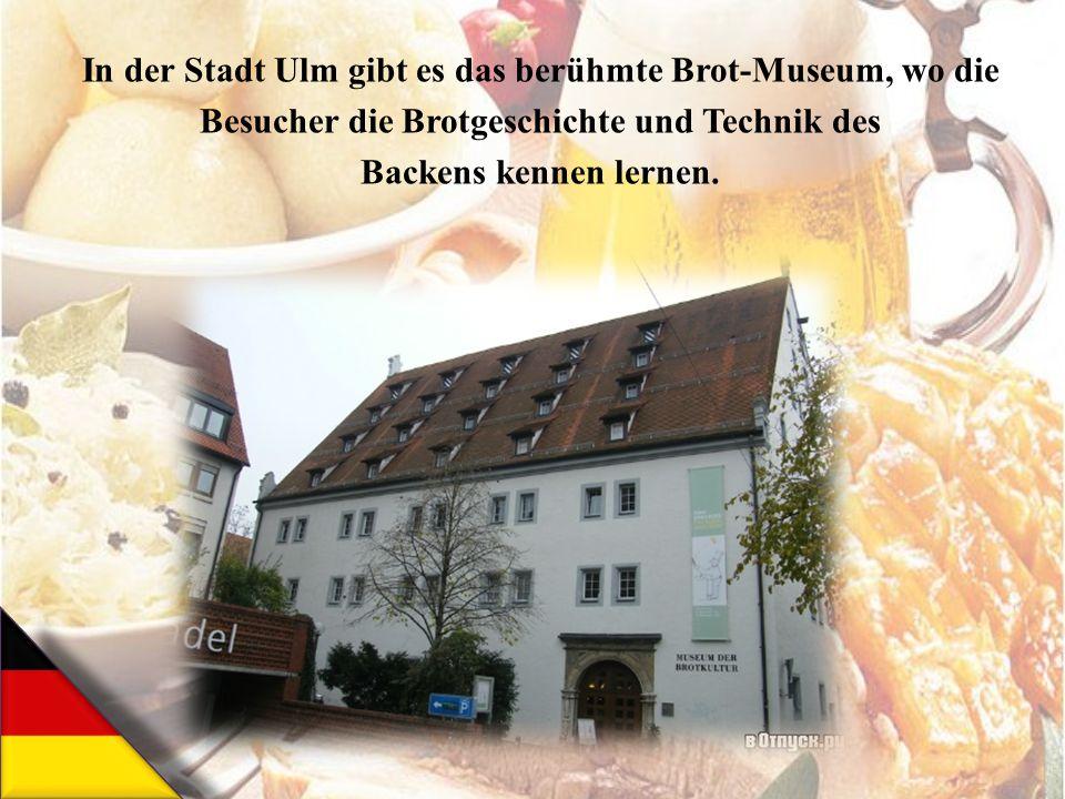 In der Stadt Ulm gibt es das berühmte Brot-Museum, wo die