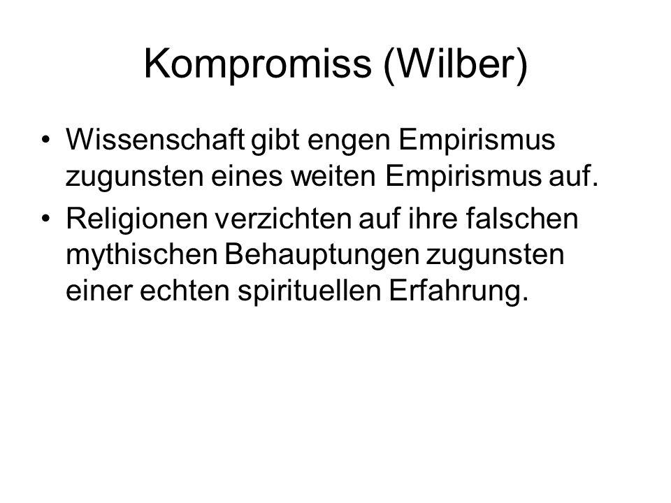 Kompromiss (Wilber) Wissenschaft gibt engen Empirismus zugunsten eines weiten Empirismus auf.