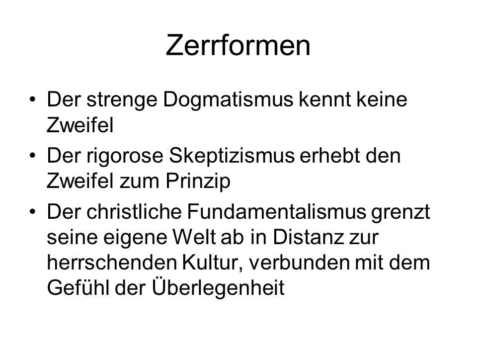Zerrformen Der strenge Dogmatismus kennt keine Zweifel