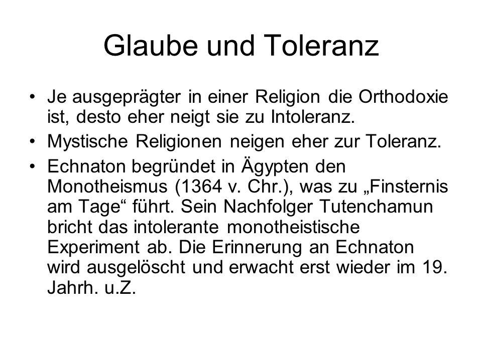Glaube und Toleranz Je ausgeprägter in einer Religion die Orthodoxie ist, desto eher neigt sie zu Intoleranz.