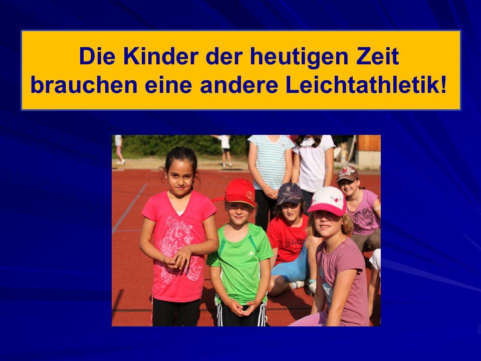Die Kinder der heutigen Zeit brauchen eine andere Leichtathletik!