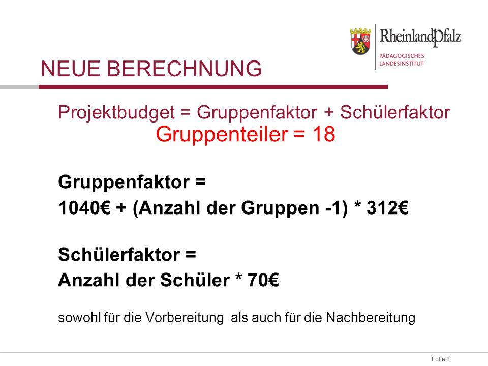 Neue Berechnung Projektbudget = Gruppenfaktor + Schülerfaktor