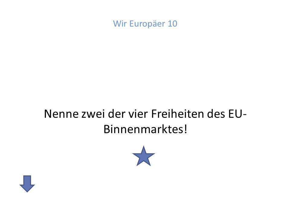 Nenne zwei der vier Freiheiten des EU-Binnenmarktes!
