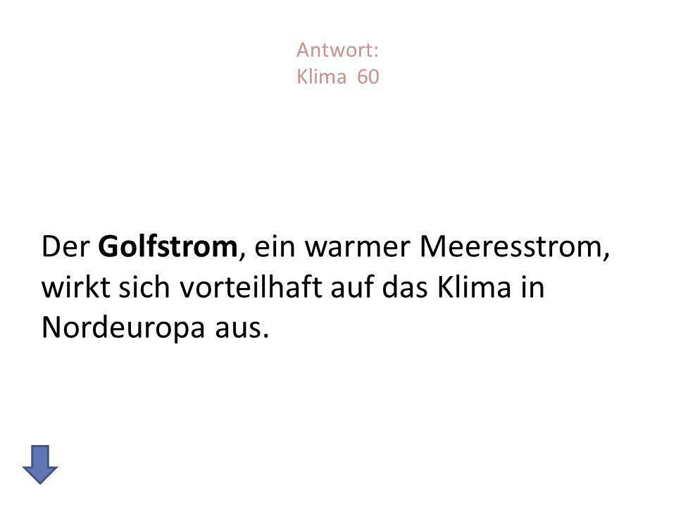 Antwort: Klima 60 Der Golfstrom, ein warmer Meeresstrom, wirkt sich vorteilhaft auf das Klima in Nordeuropa aus.