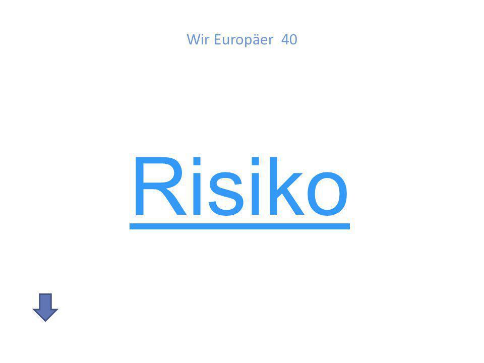 Wir Europäer 40 Risiko