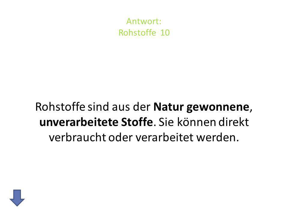 Antwort: Rohstoffe 10 Rohstoffe sind aus der Natur gewonnene, unverarbeitete Stoffe.