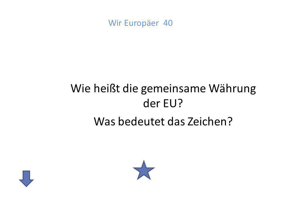 Wie heißt die gemeinsame Währung der EU Was bedeutet das Zeichen