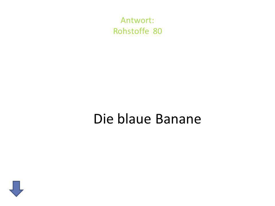 Antwort: Rohstoffe 80 Die blaue Banane