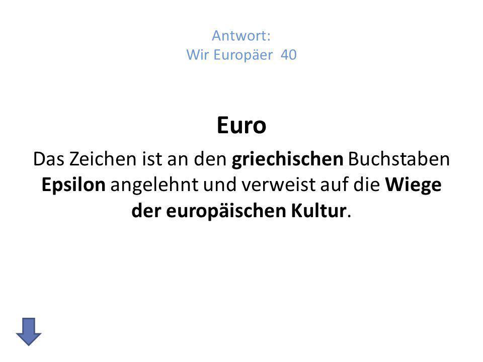 Antwort: Wir Europäer 40 Euro.