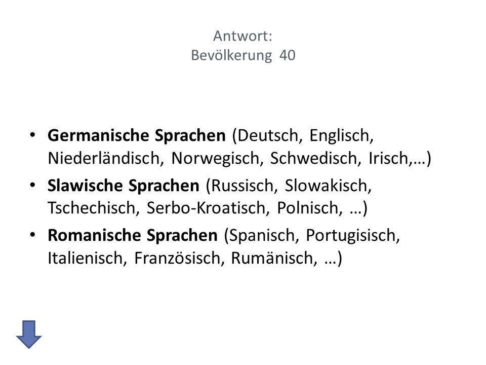 Antwort: Bevölkerung 40 Germanische Sprachen (Deutsch, Englisch, Niederländisch, Norwegisch, Schwedisch, Irisch,…)