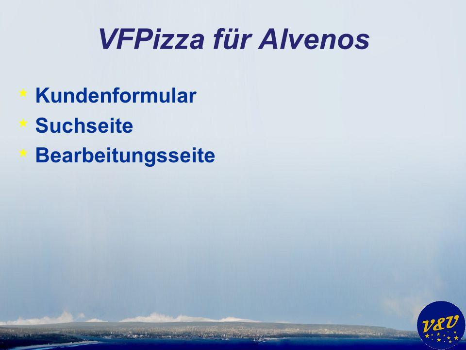 VFPizza für Alvenos Kundenformular Suchseite Bearbeitungsseite