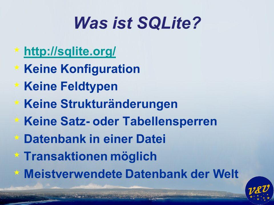 Was ist SQLite http://sqlite.org/ Keine Konfiguration Keine Feldtypen