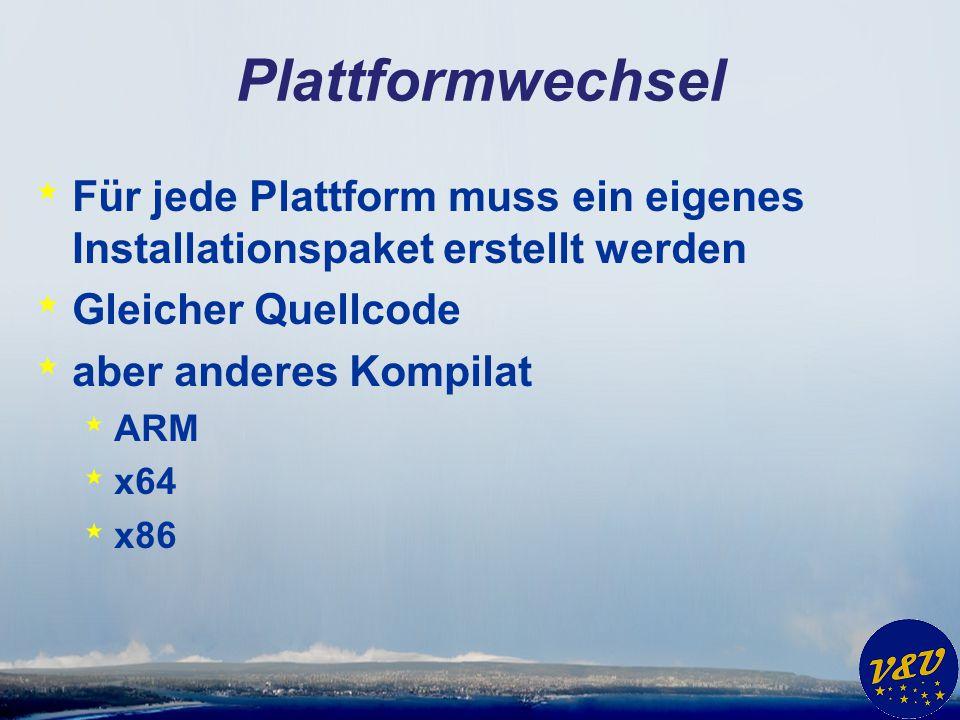 Plattformwechsel Für jede Plattform muss ein eigenes Installationspaket erstellt werden. Gleicher Quellcode.
