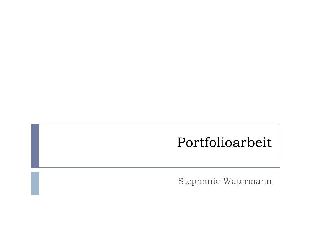 Portfolioarbeit Stephanie Watermann