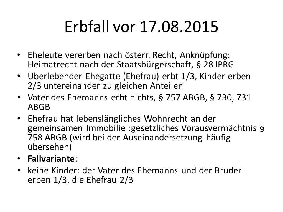 Erbfall vor 17.08.2015 Eheleute vererben nach österr. Recht, Anknüpfung: Heimatrecht nach der Staatsbürgerschaft, § 28 IPRG.