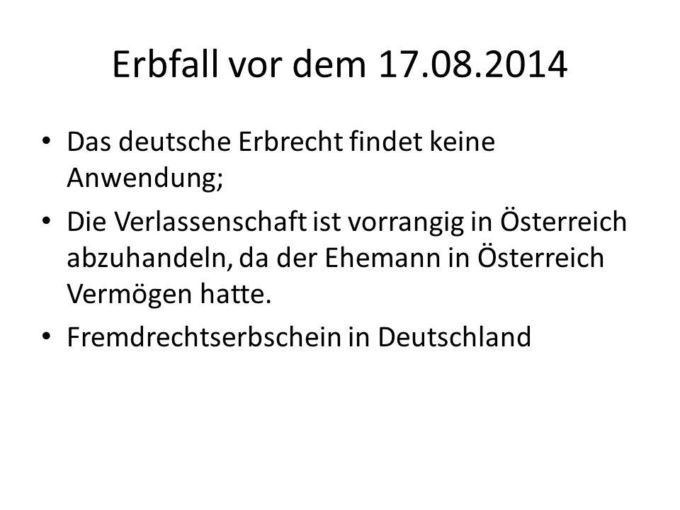 Erbfall vor dem 17.08.2014 Das deutsche Erbrecht findet keine Anwendung;