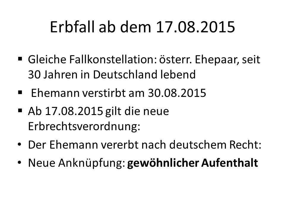 Erbfall ab dem 17.08.2015 Gleiche Fallkonstellation: österr. Ehepaar, seit 30 Jahren in Deutschland lebend.