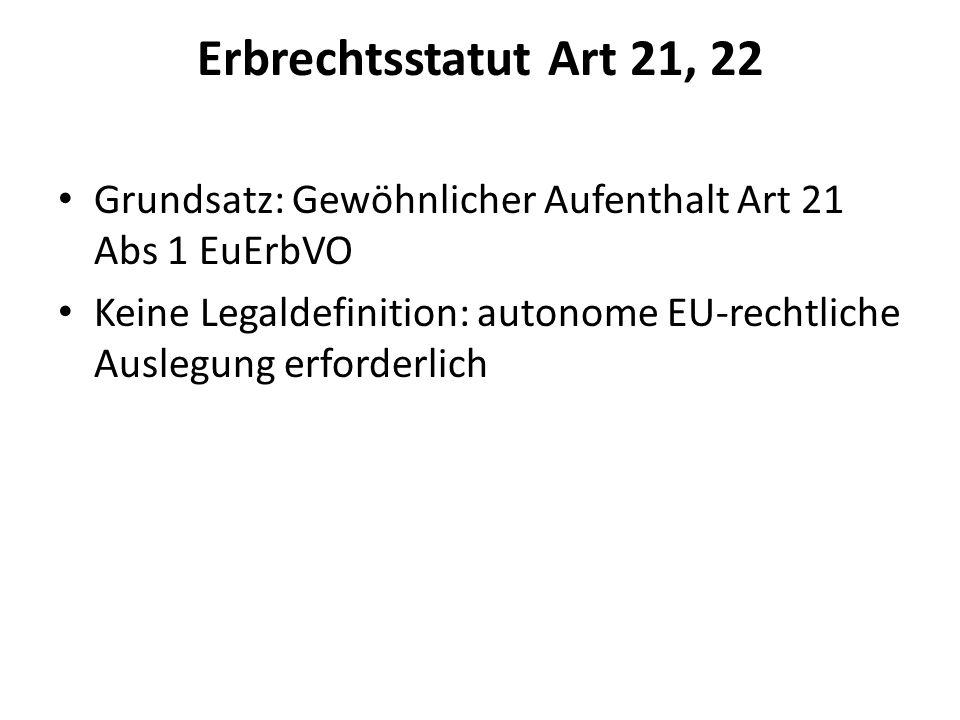 Erbrechtsstatut Art 21, 22 Grundsatz: Gewöhnlicher Aufenthalt Art 21 Abs 1 EuErbVO.