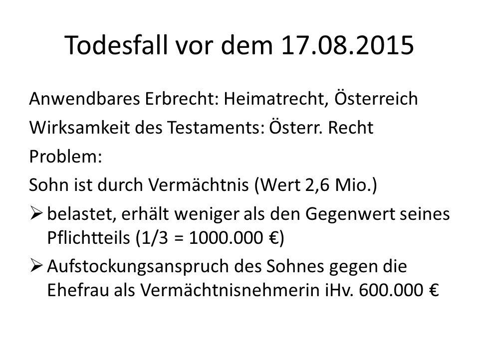 Todesfall vor dem 17.08.2015 Anwendbares Erbrecht: Heimatrecht, Österreich. Wirksamkeit des Testaments: Österr. Recht.