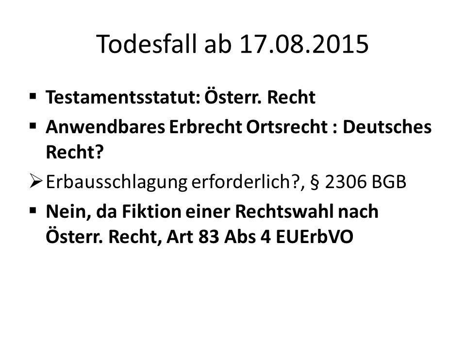 Todesfall ab 17.08.2015 Testamentsstatut: Österr. Recht