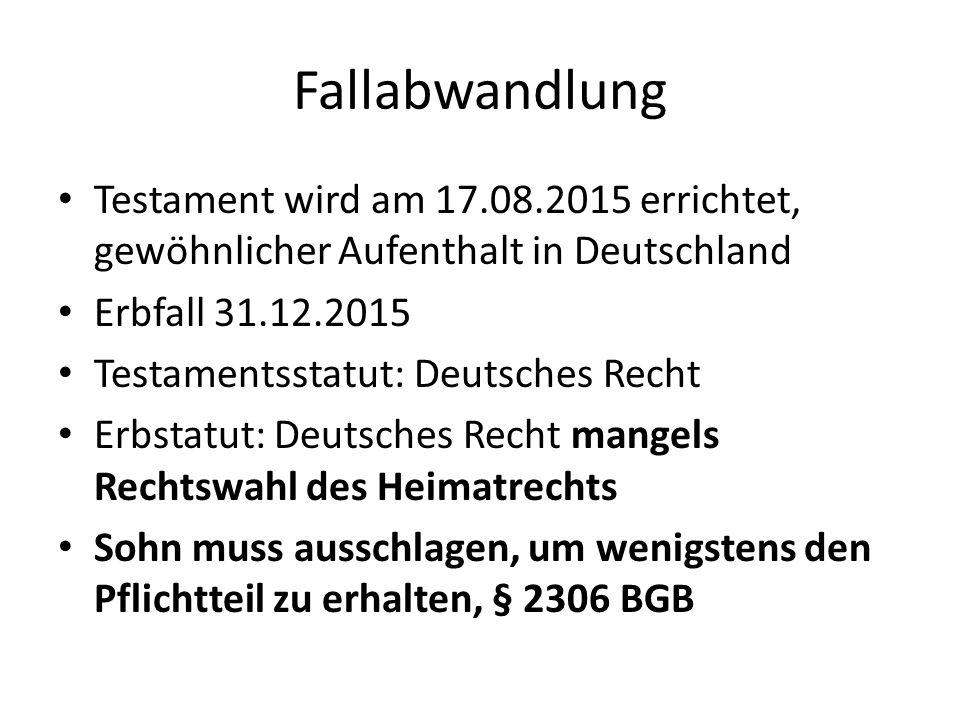 Fallabwandlung Testament wird am 17.08.2015 errichtet, gewöhnlicher Aufenthalt in Deutschland. Erbfall 31.12.2015.