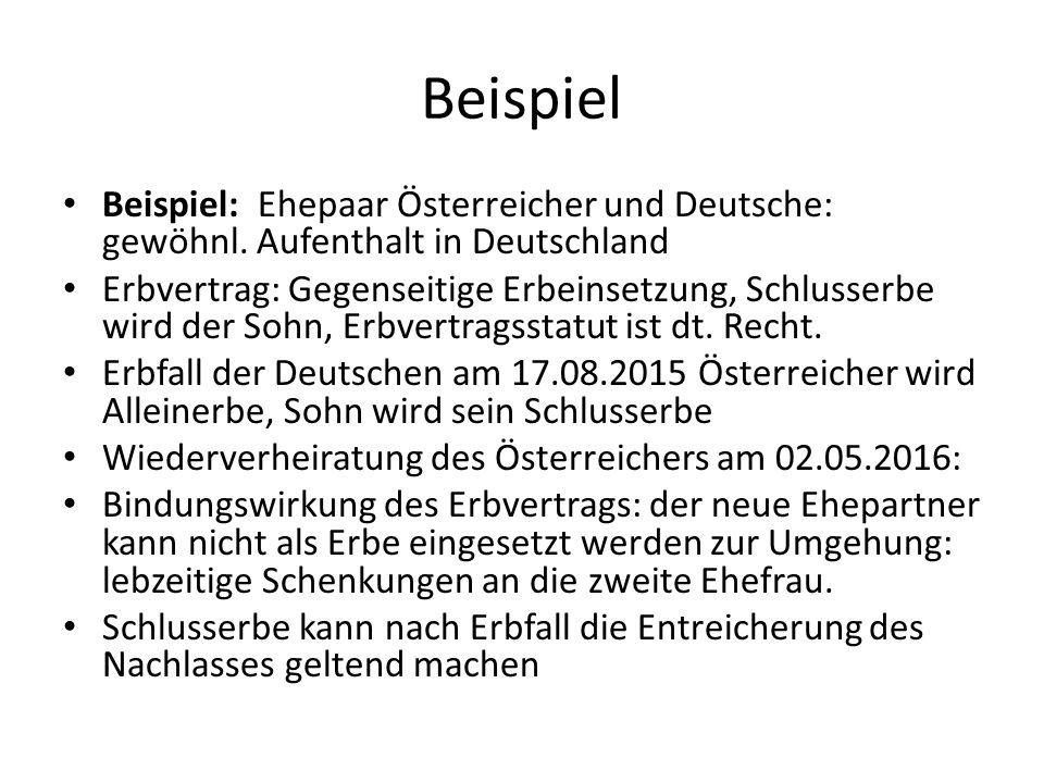 Beispiel Beispiel: Ehepaar Österreicher und Deutsche: gewöhnl. Aufenthalt in Deutschland.