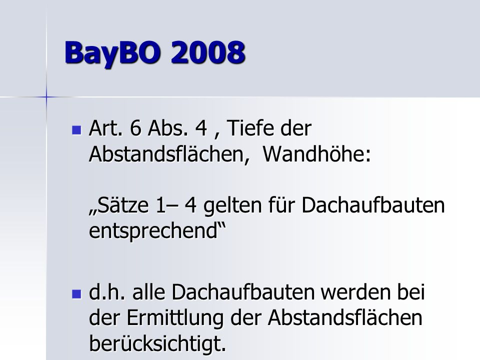 """BayBO 2008 Art. 6 Abs. 4 , Tiefe der Abstandsflächen, Wandhöhe: """"Sätze 1– 4 gelten für Dachaufbauten entsprechend"""