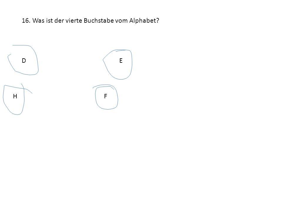 16. Was ist der vierte Buchstabe vom Alphabet