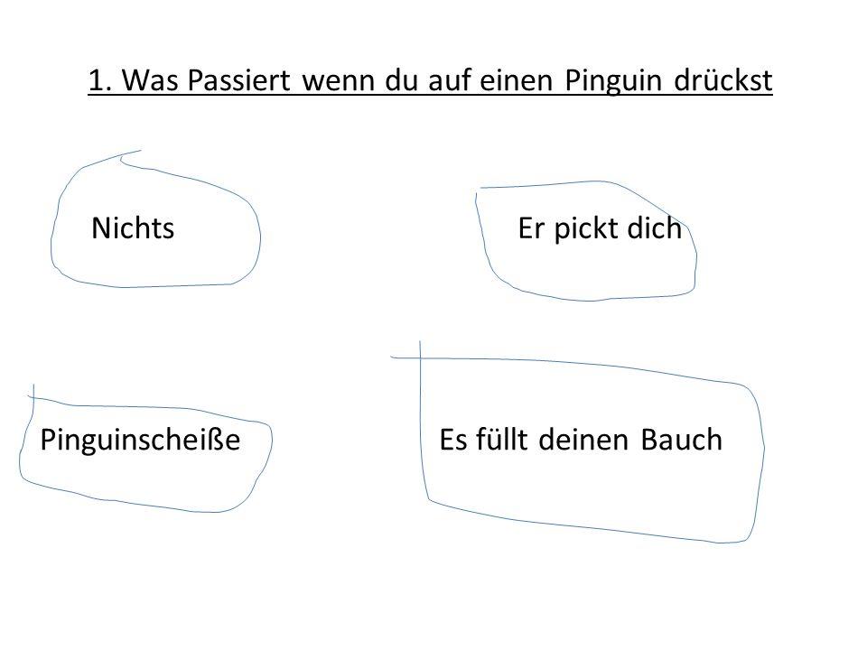 1. Was Passiert wenn du auf einen Pinguin drückst