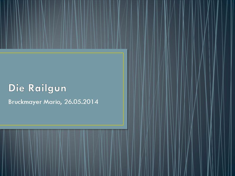 Die Railgun Bruckmayer Mario, 26.05.2014