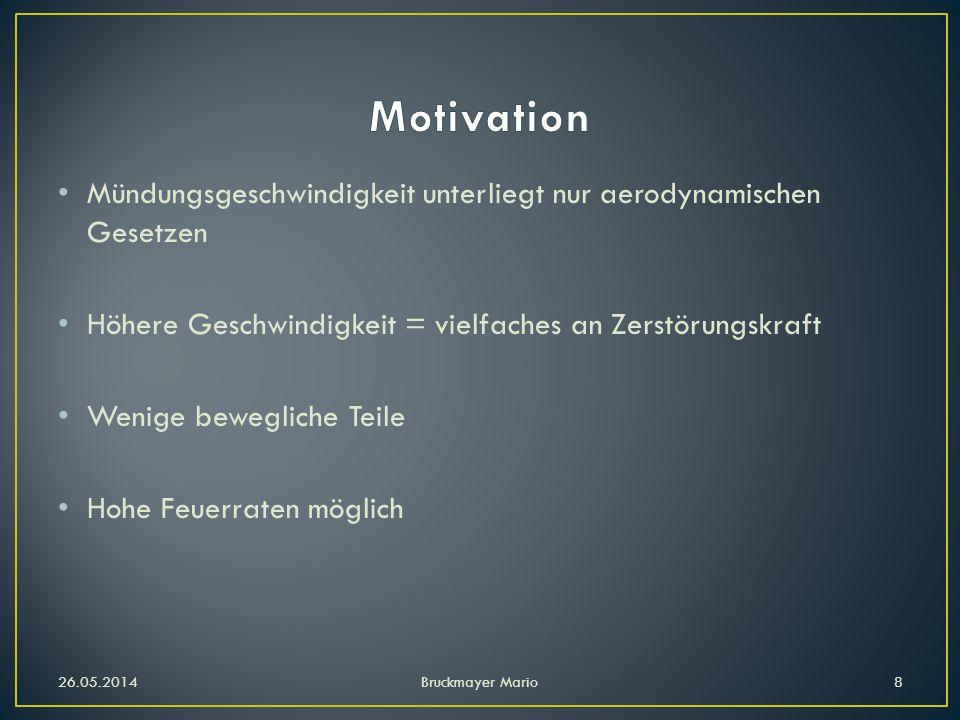 Motivation Mündungsgeschwindigkeit unterliegt nur aerodynamischen Gesetzen. Höhere Geschwindigkeit = vielfaches an Zerstörungskraft.