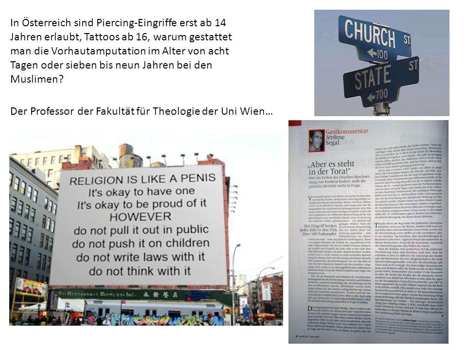 In Österreich sind Piercing-Eingriffe erst ab 14 Jahren erlaubt, Tattoos ab 16, warum gestattet man die Vorhautamputation im Alter von acht Tagen oder sieben bis neun Jahren bei den Muslimen