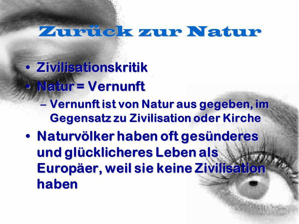 Zurück zur Natur Zivilisationskritik Natur = Vernunft