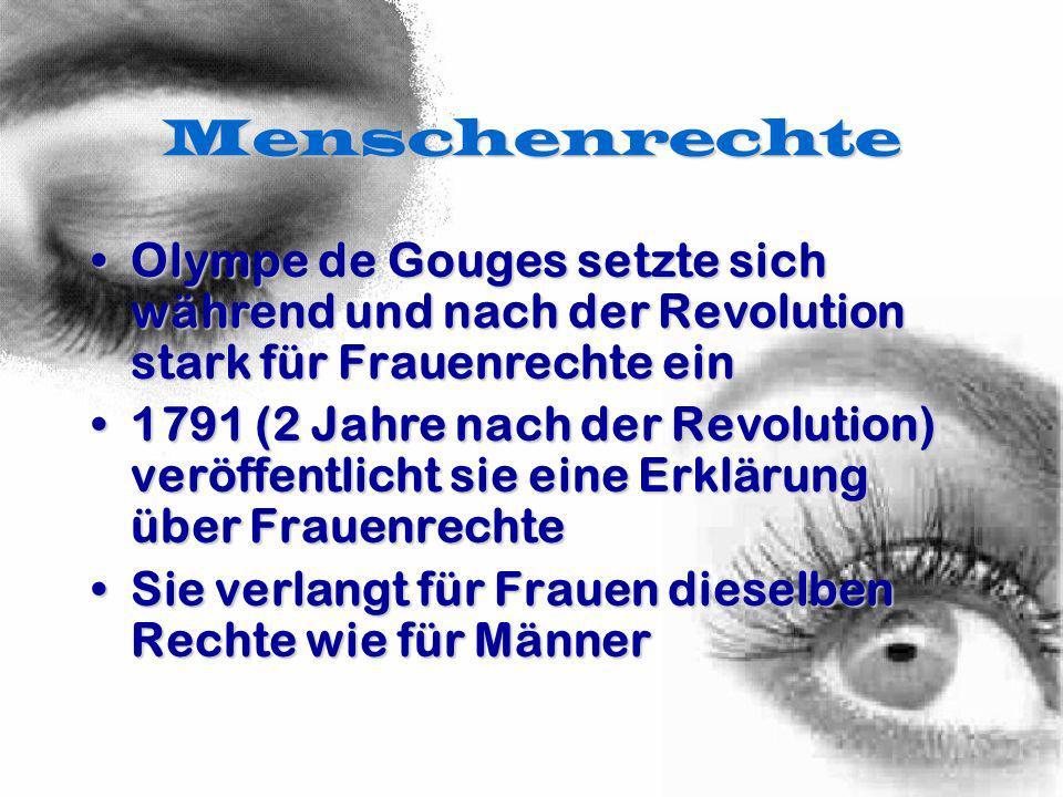 MenschenrechteOlympe de Gouges setzte sich während und nach der Revolution stark für Frauenrechte ein.