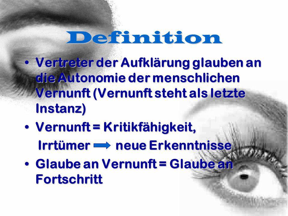 Definition Vertreter der Aufklärung glauben an die Autonomie der menschlichen Vernunft (Vernunft steht als letzte Instanz)