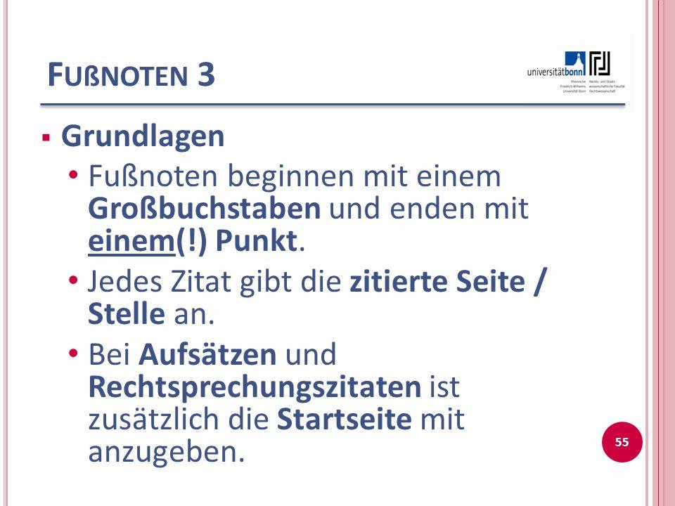 Fußnoten 3 Grundlagen. Fußnoten beginnen mit einem Großbuchstaben und enden mit einem(!) Punkt. Jedes Zitat gibt die zitierte Seite / Stelle an.