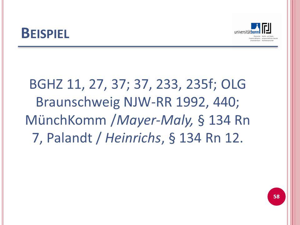 Beispiel BGHZ 11, 27, 37; 37, 233, 235f; OLG Braunschweig NJW-RR 1992, 440; MünchKomm /Mayer-Maly, § 134 Rn 7, Palandt / Heinrichs, § 134 Rn 12.