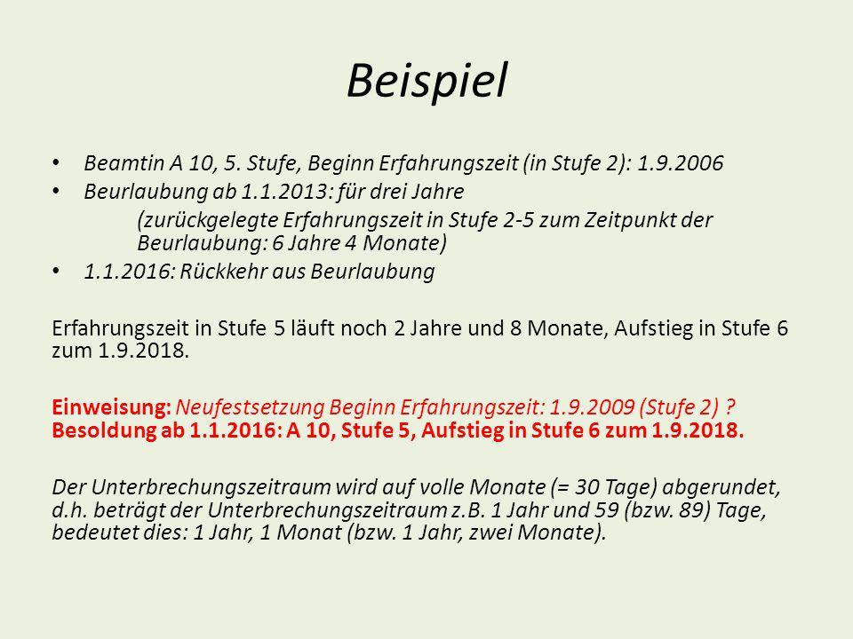 Beispiel Beamtin A 10, 5. Stufe, Beginn Erfahrungszeit (in Stufe 2): 1.9.2006. Beurlaubung ab 1.1.2013: für drei Jahre.