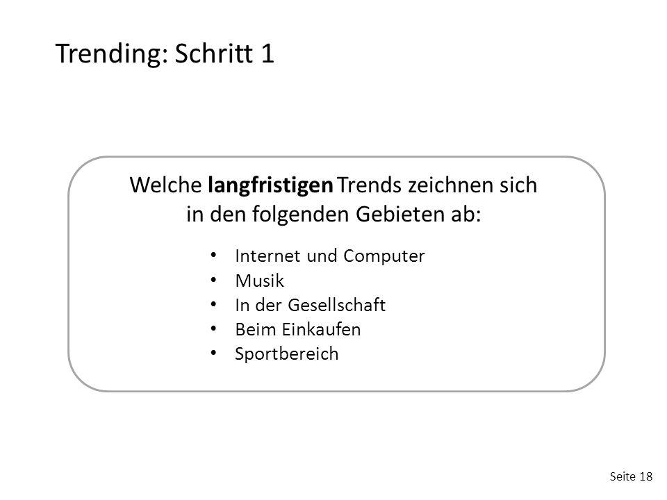 Trending: Schritt 1 Welche langfristigen Trends zeichnen sich in den folgenden Gebieten ab: Internet und Computer.