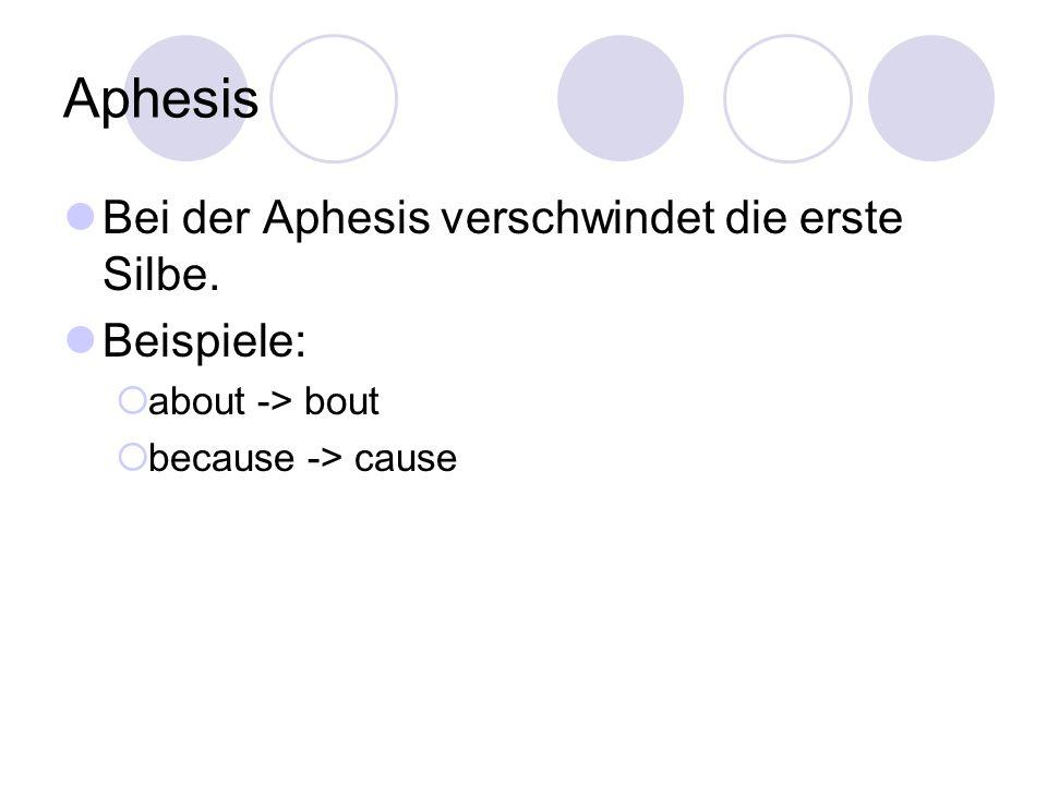 Aphesis Bei der Aphesis verschwindet die erste Silbe. Beispiele:
