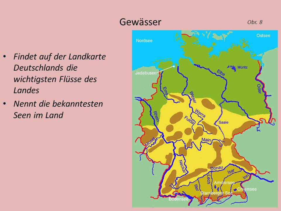 Gewässer Obr. 8. Findet auf der Landkarte Deutschlands die wichtigsten Flüsse des Landes.