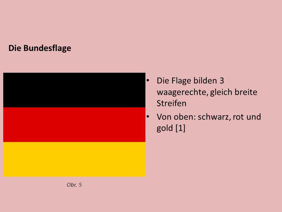 Die Flage bilden 3 waagerechte, gleich breite Streifen