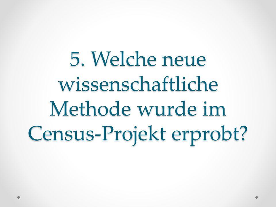 5. Welche neue wissenschaftliche Methode wurde im Census-Projekt erprobt