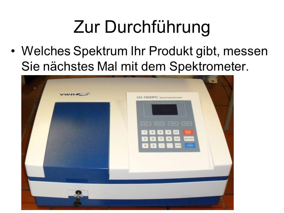Zur Durchführung Welches Spektrum Ihr Produkt gibt, messen Sie nächstes Mal mit dem Spektrometer.