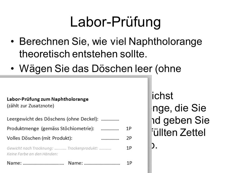 Labor-Prüfung Berechnen Sie, wie viel Naphtholorange theoretisch entstehen sollte. Wägen Sie das Döschen leer (ohne Deckel)