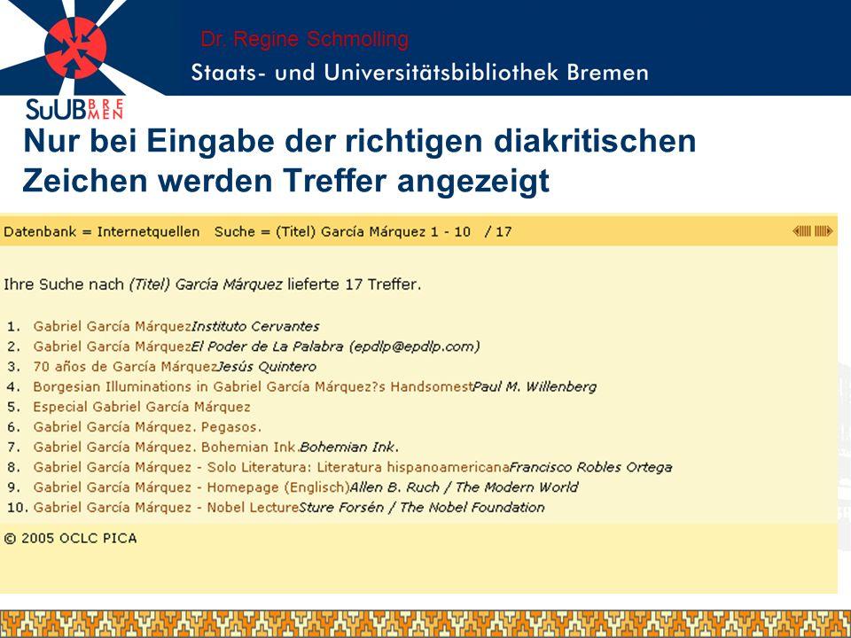 Dr. Regine Schmolling Nur bei Eingabe der richtigen diakritischen Zeichen werden Treffer angezeigt