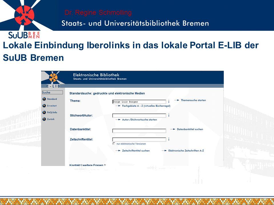Dr. Regine Schmolling Lokale Einbindung Iberolinks in das lokale Portal E-LIB der SuUB Bremen