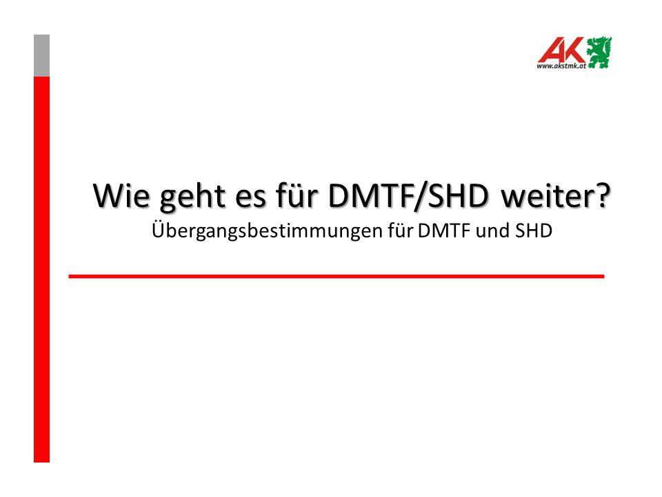 Wie geht es für DMTF/SHD weiter Übergangsbestimmungen für DMTF und SHD