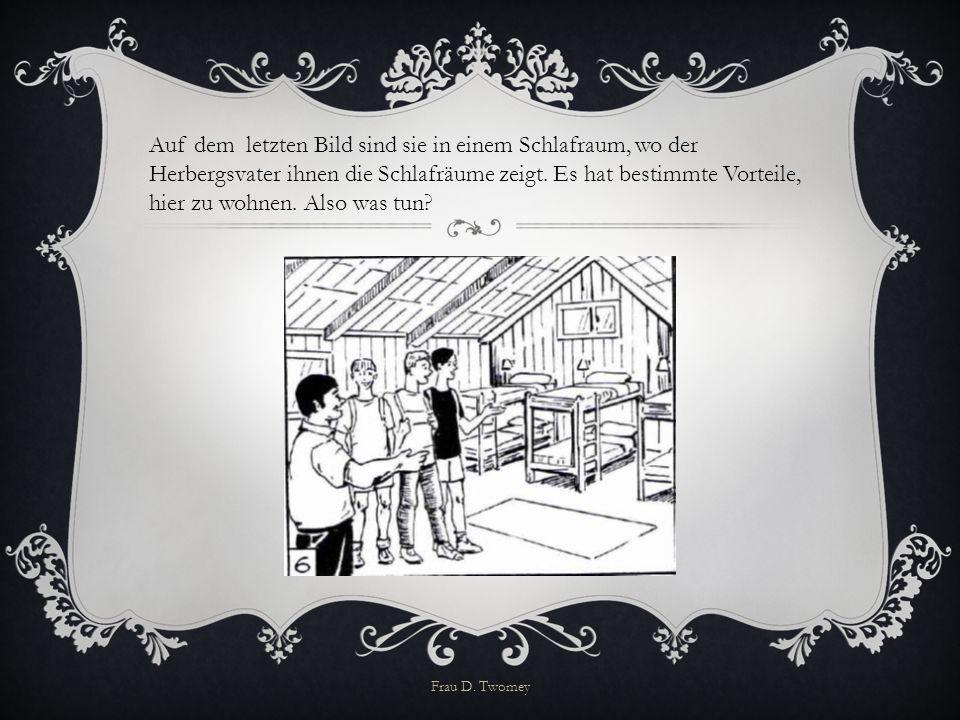 Auf dem letzten Bild sind sie in einem Schlafraum, wo der Herbergsvater ihnen die Schlafräume zeigt. Es hat bestimmte Vorteile, hier zu wohnen. Also was tun
