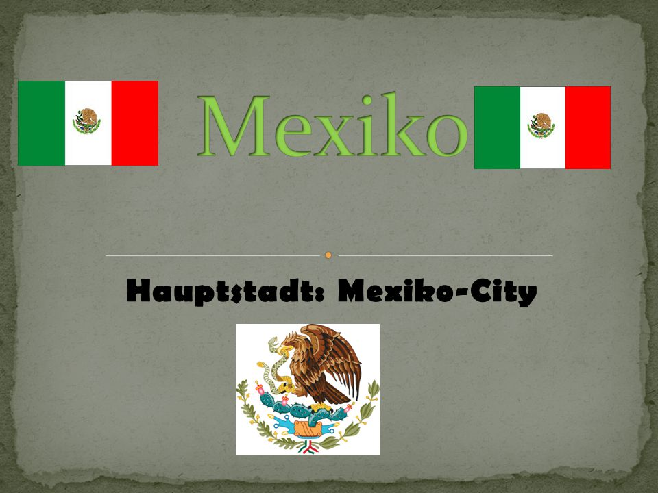 Hauptstadt: Mexiko-City